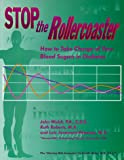 img - for Stop the Rollercoaster: How to Take Charge of Your Blood Sugars in Diabetes book / textbook / text book