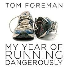 My Year of Running Dangerously Audiobook by Tom Foreman Narrated by Tom Foreman