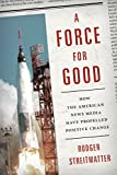 img - for A Force for Good: How the American News Media Have Propelled Positive Change book / textbook / text book