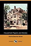 Household Papers and Stories (Dodo Press) by Stowe, Harriet Beecher published by Dodo Press (2010) [Paperback]
