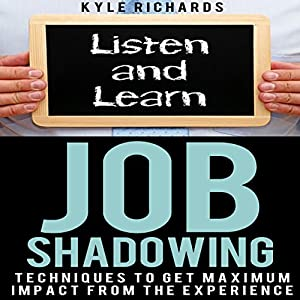 Job Shadowing: Techniques to Get Maximum Impact from the Experience | [Kyle Richards]
