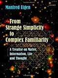 From Strange Simplicity to Complex Familiarity: A Treatise on Matter, Information, Life and Thought