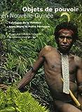 echange, troc Pierre Pétrequin, Anne-Marie Pétrequin - Objets de pouvoir en Nouvelle-Guinée : Approche ethnoarchéologique d'un système de signes sociaux