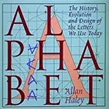 Allan Haley Alphabet: The History, Evolution and Design of the Letters We Use Today