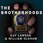 The Brotherhoods: The True Story of Two Cops Who Murdered for the Mafia | Guy Lawson,William Oldham