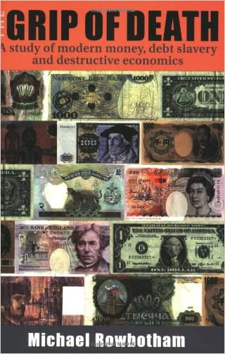 The Grip of Death: A Study of Modern Money, Debt Slavery, and Destructive Economics