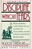 img - for Discipline without Tears: A Reassuring and Practical Guide to Teaching Your Child Positive Behavior (Plume) book / textbook / text book