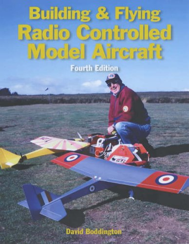 Building & Flying Radio Controlled Model Aircraft: Fourth Edition
