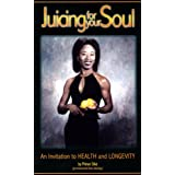 Juicing for your Soul: An Invitation to Health   Longevity
