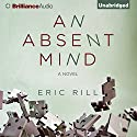 An Absent Mind (       UNABRIDGED) by Eric Rill Narrated by Sandra Burr, Mel Foster