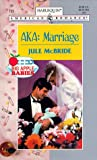 AKA: Marriage (Harlequin American Romance, No. 733) (0373167334) by Julie Mcbride