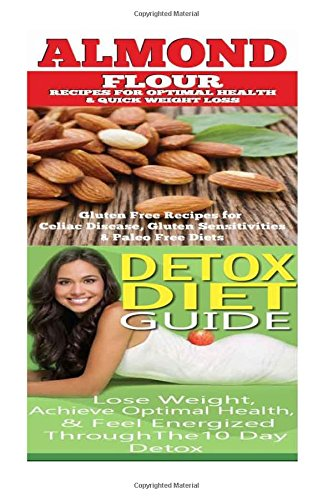 Almond: Detox Diet: Gluten Free Recipes for Celiac Disease, Wheat Free & Paleo Free; Detox Cleanse Diet to Lose Belly Fat & Increase Energy by Emma Rose