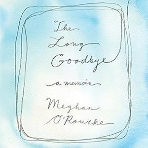 The Long Goodbye: A Memoir | [Meghan O'Rourke]