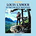 To the Far Blue Mountains: The Sacketts, Book 2 (       UNABRIDGED) by Louis L'Amour Narrated by Jonn Curless