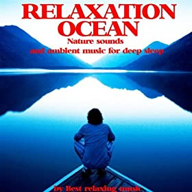 Relaxation Ocean : Nature Sounds and Ambient Music for Deep Sleep