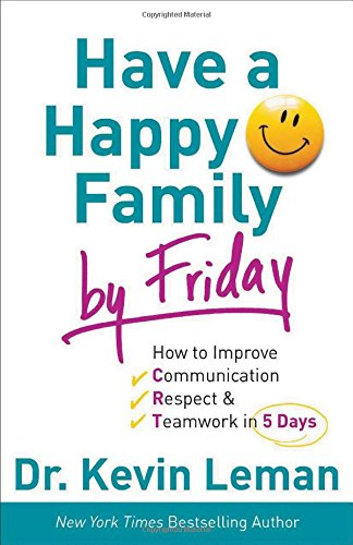 Have a Happy Family by Friday: How to Improve Communication, Respect & Teamwork in 5 Days PDF