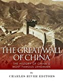 The Great Wall of China: The History of Chinas Most Famous Landmark