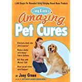 Joey Green's Amazing Pet Cures: 1,138 Simple Pet Remedies Using Everyday Brand-Name Products ~ Joey Green