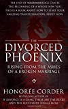 The Divorced Phoenix: Rising From the Ashes of a Broken Marriage