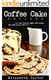 Coffee Cake:Recipes: Delicious Coffee Cake Recipes The Whole Family Will Love!