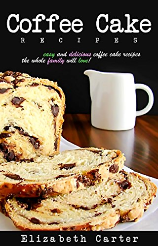 Free Kindle Book : Coffee Cake:Recipes: Delicious Coffee Cake Recipes The Whole Family Will Love!
