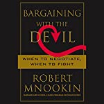 Bargaining with the Devil: When to Negotiate, When to Fight | Robert Mnookin