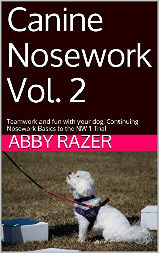 Canine Nosework Vol. 2: Teamwork and fun with your dog, Continuing Nosework Basics to the NW 1 Trial