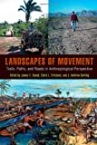 img - for Landscapes of Movement: Trails, Paths, and Roads in Anthropological Perspective book / textbook / text book
