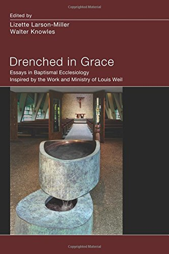 Drenched in Grace: Essays in Baptismal Ecclesiology Inspired by the Work and Ministry of Louis Weil