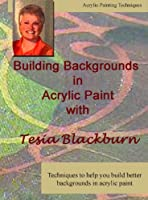 Building Backgrounds in Acrylic Paint with Tesia Blackburn