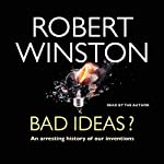 Bad Ideas?: An Arresting History of our Inventions | Robert Winston