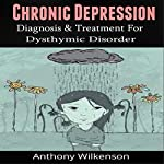Chronic Depression: Diagnosis and Treament for Dysthymic Disorder | Anthony Wilkenson