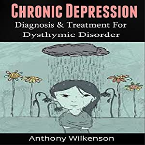 Chronic Depression: Diagnosis and Treament for Dysthymic Disorder Audiobook
