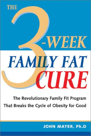 The 3-Week Family Fat Cure: You Don'T Have To Be Overweight Just Because Your Parents Are