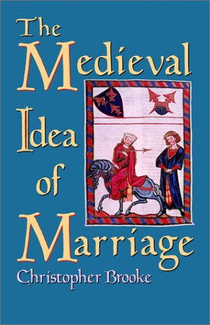 The Medieval Idea of Marriage, Christopher N. L. Brooke