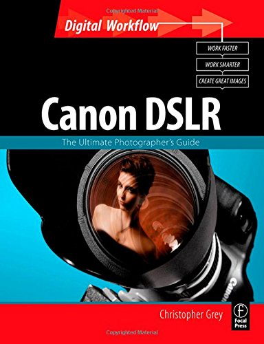 CANON DSLR: The Ultimate Photographer's Guide (Digital Workflow)
