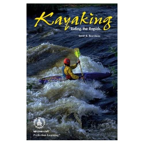 Kayaking: Riding the Rapids (Cover-To-Cover Books)