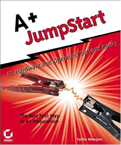 A+ JumpStart: PC Hardware and Operating Systems Basics