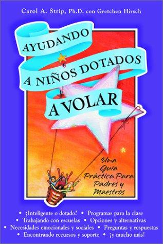 Ayudando A Ninos Dotados A Volar: Una Guia Practica Para Padres y Maestros  (Spanish Edition)