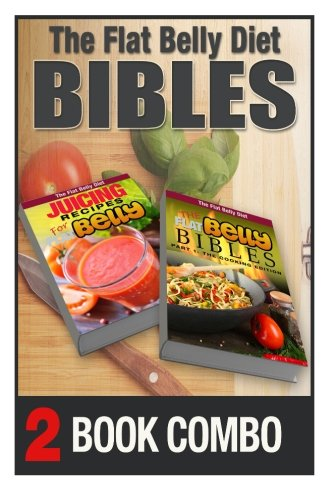 The Flat Belly Bibles Part 1 and Juicing Recipes for a Flat Belly: 2 Book Combo (The Flat Belly Diet ) by Mary Atkins