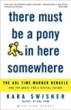 There Must Be a Pony in Here Somewhere: The AOL Time Warner Debacle and the Quest for the Digital Future (1400049644) by Swisher, Kara