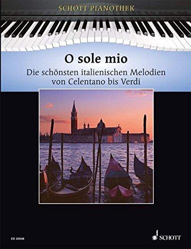 o-sole-mio-die-schonsten-italienischen-melodien-von-celentano-bis-verdi-klavier-schott-pianothek
