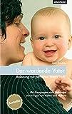 Der werdende Vater: Anleitung zur perfekten Vaterschaft