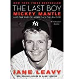 [ THE LAST BOY: MICKEY MANTLE AND THE END OF AMERICAS CHILDHOOD ] By Leavy, Jane ( Author) 2011 [ Paperback ]