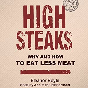 High Steaks: Why and How to Eat Less Meat | [Eleanor Boyle]