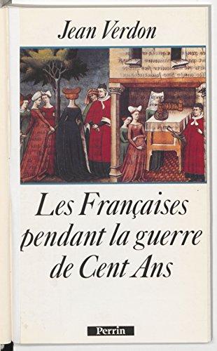 Les Françaises pendant la guerre de Cent Ans: Début du XIVe siècle-milieu du XVe siècle