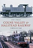 Andy T. Wallis Colne Valley & Halstead Railway Through Time