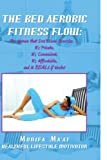 The Bed Aerobics Fitness Flow: For Women that DON'T Love ExercisebrIt's Private,brIt's Convenient, brIt's Affordable,brAND IT REALLY WORKS!