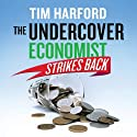The Undercover Economist Strikes Back (       UNABRIDGED) by Tim Harford Narrated by Cameron Stewart, Gavin Osborne