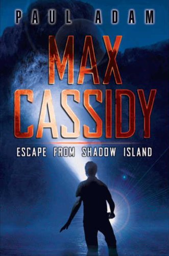 Paul Adam - Max Cassidy: Escape from Shadow Island